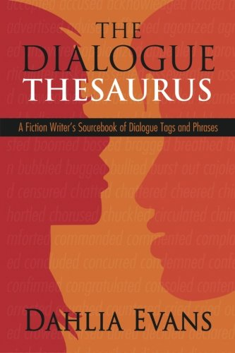 The Dialogue Thesaurus: A Fiction Writer's Sourcebook of Dialogue Tags and Phrases: Dahlia Evans