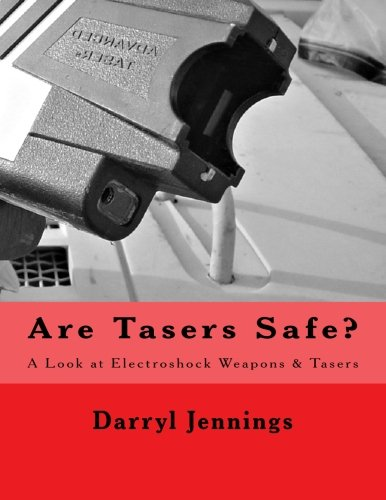 9781518848421: Are Tasers Safe?: A Look at Electroshock Weapons & Tasers