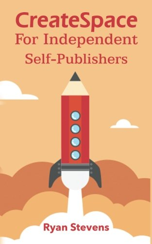 CreateSpace For Independent Self-Publishers: Stevens, Ryan