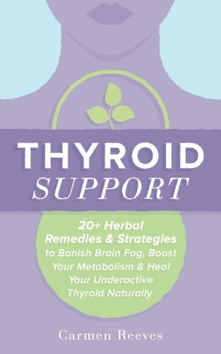 9781518852442: Thyroid Support: 20+ Herbal Remedies & Strategies to Banish Brain Fog, Boost Your Metabolism & Heal Your Underactive Thyroid Naturally (Diet, Hypothyroidism, Hashimotos, Thyroiditis, Weight Loss)