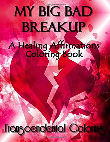 9781518855061: My Big Bad Breakup: A Healing Affirmations Coloring Book (Transcendental Coloring Books) (Volume 5)