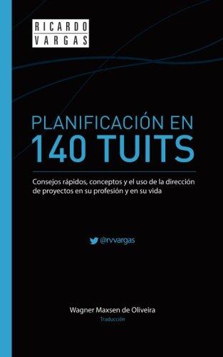 9781518855238: Planificación en 140 Tuits: Consejos rápidos, conceptos y el uso de la dirección de proyectos en su profesión y en su vida (Spanish Edition)