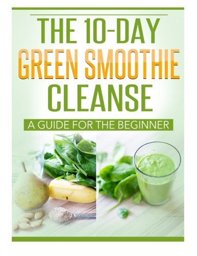 9781518855641: The 10 Day Green Smoothie Cleanse