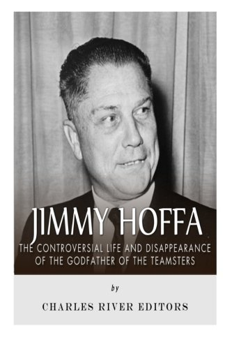 9781518857553: Jimmy Hoffa: The Controversial Life and Disappearance of the Godfather of the Teamsters