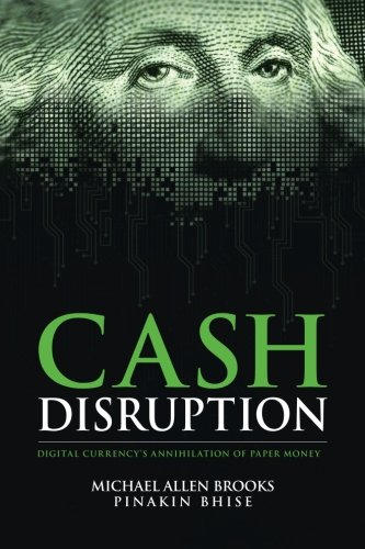 9781518858383: Cash Disruption: Digital Currency's Annihilation of Paper Money