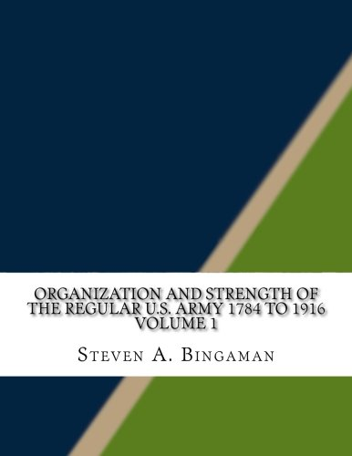 9781518858406: Organization and Strength of the Regular U.S. Army 1784 to 1916 Volume 1