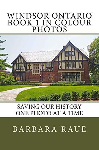9781518861086: Windsor Ontario Book 1 in Colour Photos: Saving Our History One Photo at a Time (Cruising Ontario) (Volume 17)