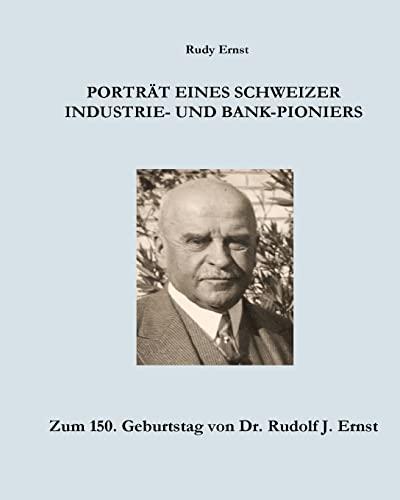 9781518861659: Portrait eines Schweizer Industrie- und Bank-Pioniers: Zum 150. Geburtstag von Dr. Rudolf J. Ernst (German Edition)