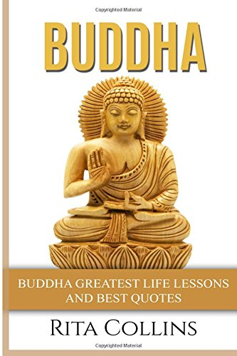 9781518863554: Buddha: Buddha Greatest Life Lessons and Best Quotes (Buddhism)
