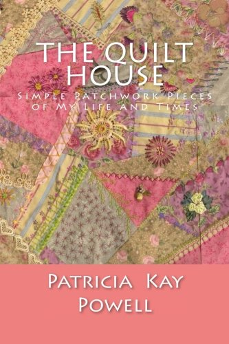 9781518867392: The Quilt House: Simple Patchwork Pieces of My Life and Times