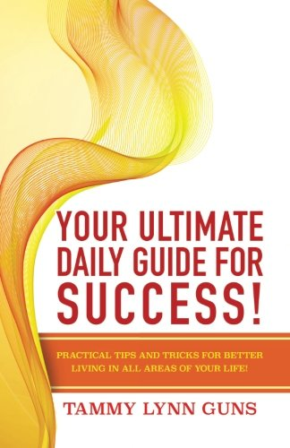 9781518870668: Your Ultimate Daily Guide for Success!: Practical Tips and Tricks for Better Living in ALL Areas of your Life!