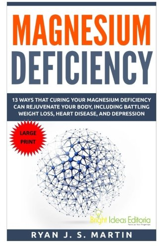 9781518872150: Magnesium Deficiency: Weight Loss, Heart Disease and Depression, 13 Ways that Curing Your Magnesium Deficiency Can Rejuvenate Your Body (Vitamins and ... and Minerals Large Print) (Volume 2)