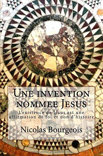 9781518872754: Une invention nommee Jesus: L'existence de Jésus est une affirmation de foi et non d'histoire