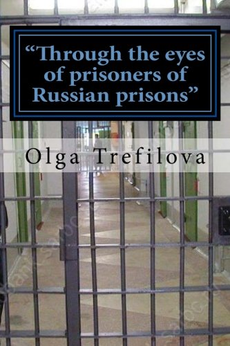 9781518879852: Through the eyes of prisoners of Russian prisons: This story on the true story of one prisoner of cruelty and violence Russian prison !!!