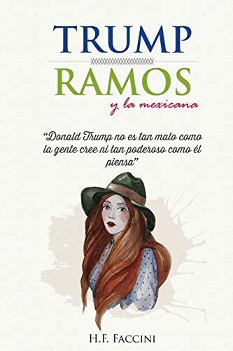 9781518880988: Trump Ramos y la Mexicana: Donald Trump no es tan malo como la gente cree ni tan poderoso como el piensa (Spanish Edition)