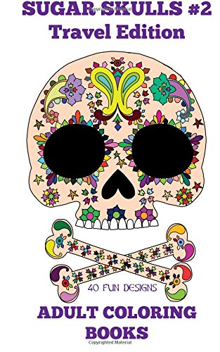 9781518881060: Adult Coloring Books: Sugar Skulls # 2 Travel Edition: Volume 4