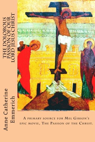 9781518881282: The Dolorous Passion of Our Lord Jesus Christ