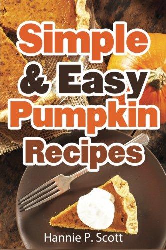 9781518881787: Simple & Easy Pumpkin Recipes: Delightful Fall/Autumn Recipes