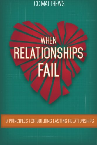 9781518881879: When Relationships Fail: 8 Principles for Building Lasting Relationships