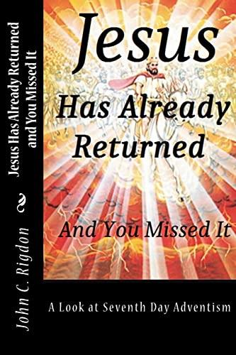Jesus Has Already Returned and You Missed: Rigdon, John C.
