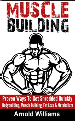 Muscle Building: Proven Ways To Get Shredded Quickly - Bodybuilding, Muscle Building, Fat Loss &amp...