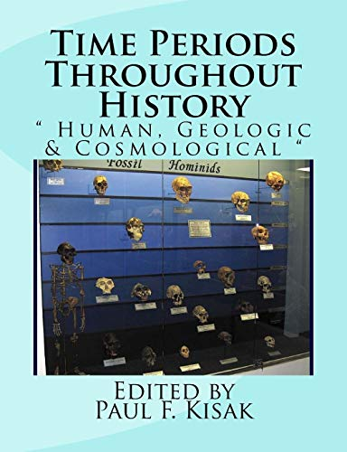 """Time Periods Throughout History: """" Human, Geologic: Edited by Paul"""