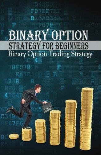 9781518888298: Binary Options Strategy for Beginners: Binary Option Trading Strategy (How To do Binary Options) (Volume 1)