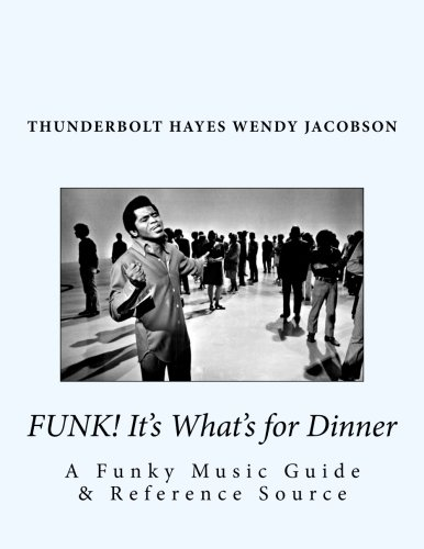 9781518888366: Funk! It's What's for Dinner: A Funky Music Guide & Reference Source