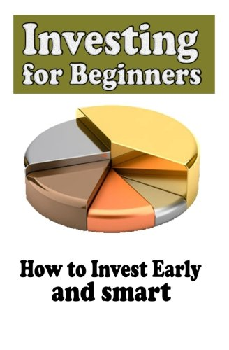 9781518888786: Investing for beginners: How to Invest Early and smart (Start Investing Successfully) (Volume 1)