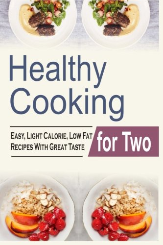 9781518890581: Healthy Cooking For Two: Easy, Light Calorie, Low Fat Recipes With Great Taste