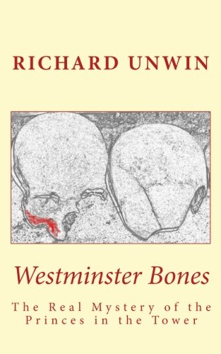 9781518890659: Westminster Bones: The Real Mystery of the Princes in the Tower