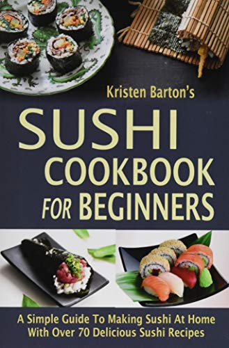 9781518892387: Sushi Cookbook For Beginners: A Simple Guide To Making Sushi At Home With Over 70 Delicious Sushi Recipes