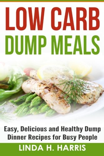 9781518893674: Low Carb Dump Meals: Easy, Delicious and Healthy Dump Dinner Recipes for Busy People