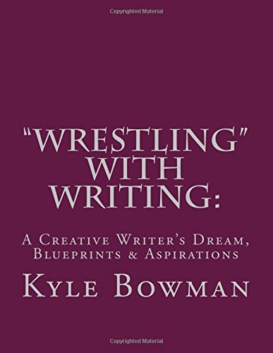 "9781518894299: ""Wrestling"" With Writing: A Creative Writer's Dream, Blueprints & Aspirations"