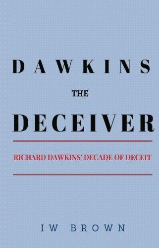 9781518894862: Dawkins the Deceiver: Richard Dawkins' Decade of Deceit