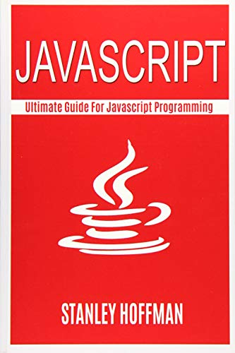 9781518895449: Javascript: Javascript and Python. The Ultimate Crash Course to Learn Python and Javascript Programming(javascript for beginners, how to program, ... Coding, CSS, Java, PHP) (Volume 11)