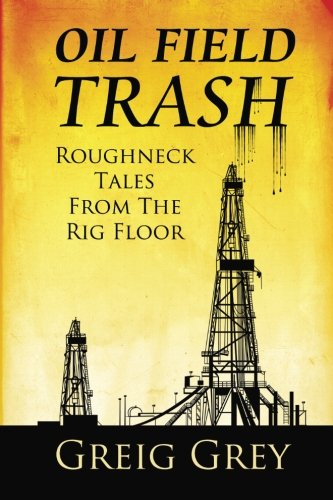 9781518896132: Oil Field Trash Roughneck Tales From The Rig Floor