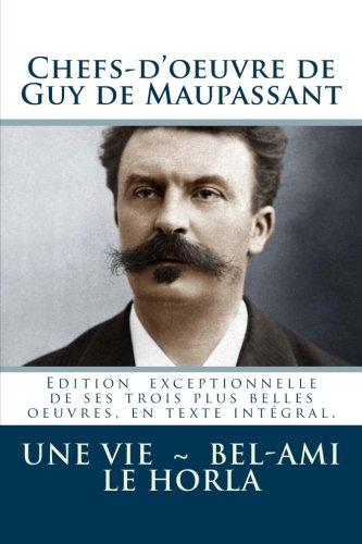Chefs-d'oeuvre de Guy de Maupassant (Une vie: de Maupassant, Guy