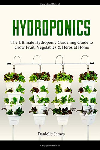 9781519010254: Hydroponics: DIY Hydroponics Gardening: The Ultimate Hydroponic Gardening Guide to Grow Fruit, Vegetables & Herbs at Home (Hydroponics, Aquaponics, self sufficiency, homesteading, Gardening)