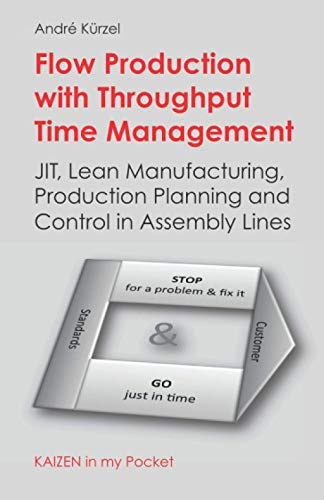 9781519010896: Flow Production with Throughput Time Management: JIT, Lean Manufacturing, Production Planning and Control in Assembly Lines (KAIZEN in my Pocket)
