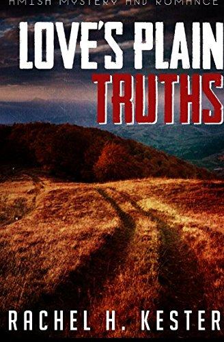 Amish Mystery and Romance: Love's Plain Truths: Rachel H. Kester