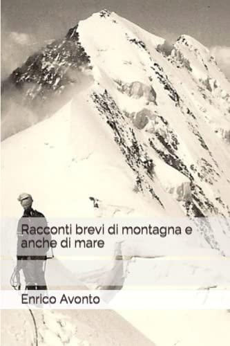 Racconti brevi di montagna e anche di: Enrico Avonto