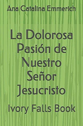 La Dolorosa Pasi?n de Nuestro Se?or Jesucristo: Emmerich, Ana Catalina