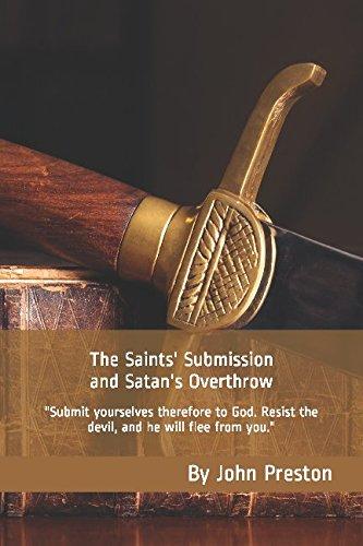 The Saints' Submission and Satan's Overthrow: Sermons: Preston, By John