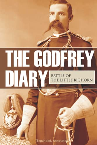 9781519036322: The Godfrey Diary of the Battle of the Little Bighorn: (Expanded, Annotated)