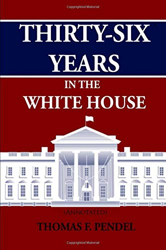 9781519041067: Thirty-Six Years in the White House (Annotated)