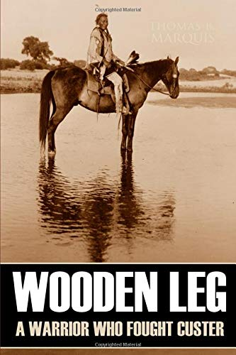 9781519041203: Wooden Leg: A Warrior Who Fought Custer (Expanded, Annotated)