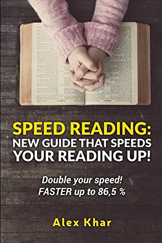 Speed reading: New guide that speeds your reading up! Double your speed! FASTER up to 86,5 %: Alex ...