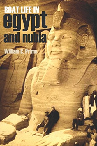 Boat Life in Egypt and Nubia (Abridged, Annotated): William Cowper Prime