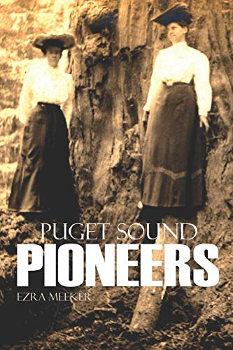 Puget Sound Pioneers (Expanded, Annotated): Meeker, Ezra
